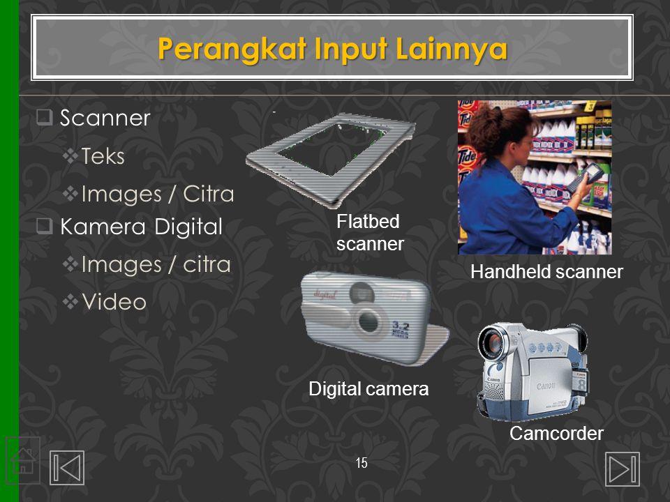  Scanner  Teks  Images / Citra  Kamera Digital  Images / citra  Video Perangkat Input Lainnya 15 Flatbed scanner Handheld scanner Digital camera