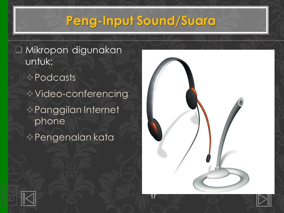  Mikropon digunakan untuk:  Podcasts  Video-conferencing  Panggilan Internet phone  Pengenalan kata Peng-Input Sound/Suara 17