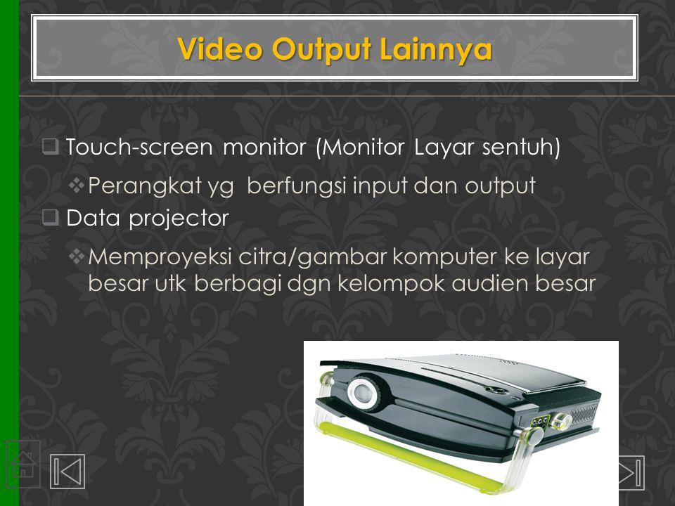  Touch-screen monitor (Monitor Layar sentuh)  Perangkat yg berfungsi input dan output  Data projector  Memproyeksi citra/gambar komputer ke layar