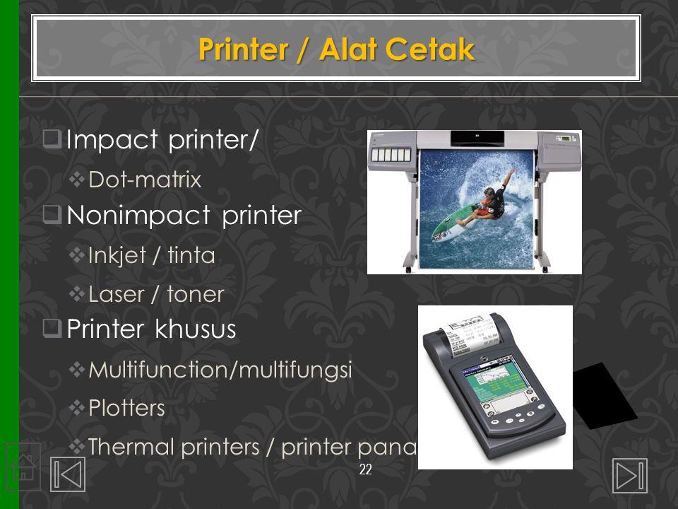  Impact printer/  Dot-matrix  Nonimpact printer  Inkjet / tinta  Laser / toner  Printer khusus  Multifunction/multifungsi  Plotters  Thermal
