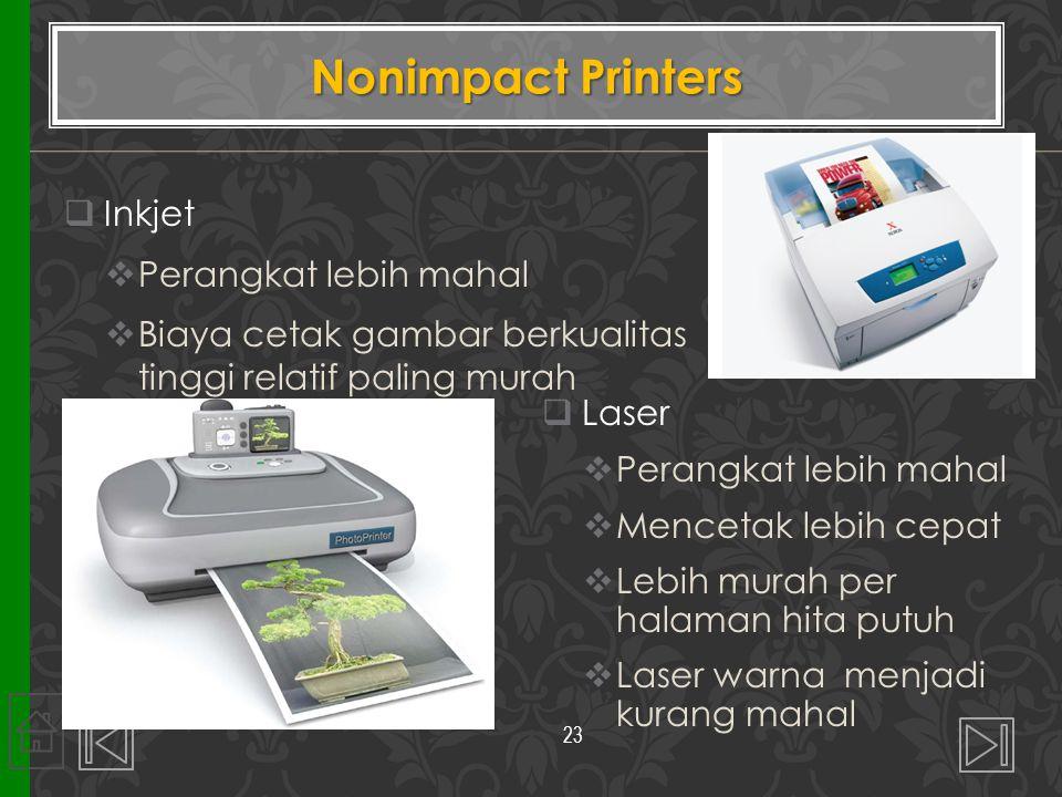  Inkjet  Perangkat lebih mahal  Biaya cetak gambar berkualitas tinggi relatif paling murah  Laser  Perangkat lebih mahal  Mencetak lebih cepat 