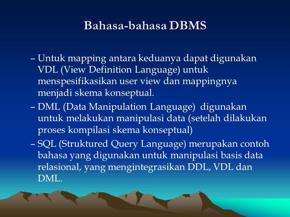 Bahasa-bahasa DBMS –U–Untuk mapping antara keduanya dapat digunakan VDL (View Definition Language) untuk menspesifikasikan user view dan mappingnya me