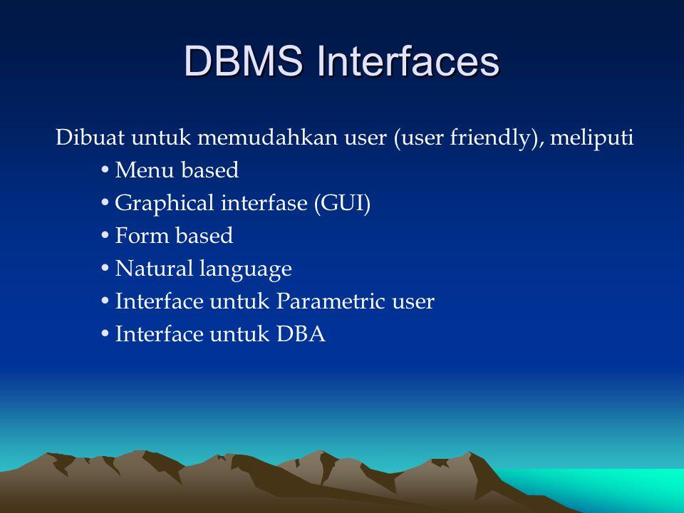 DBMS Interfaces Dibuat untuk memudahkan user (user friendly), meliputi Menu based Graphical interfase (GUI) Form based Natural language Interface untu