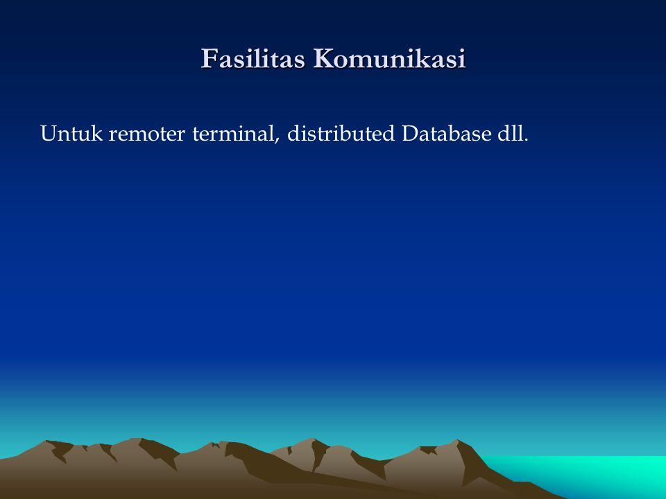 Fasilitas Komunikasi Untuk remoter terminal, distributed Database dll.