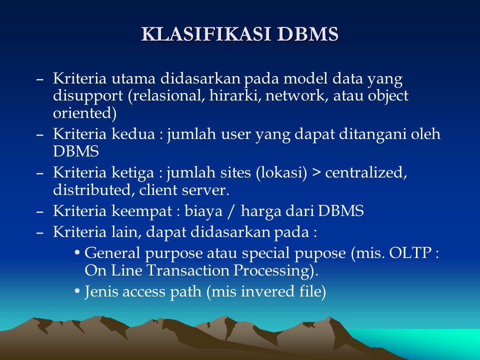 –Kriteria utama didasarkan pada model data yang disupport (relasional, hirarki, network, atau object oriented) –Kriteria kedua : jumlah user yang dapa