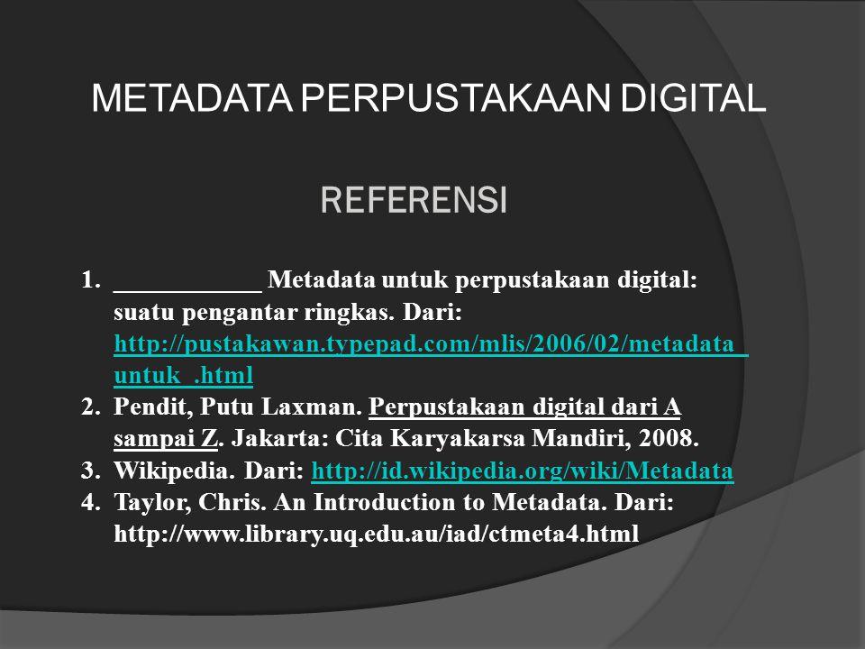 REFERENSI 1.___________ Metadata untuk perpustakaan digital: suatu pengantar ringkas. Dari: http://pustakawan.typepad.com/mlis/2006/02/metadata_ untuk