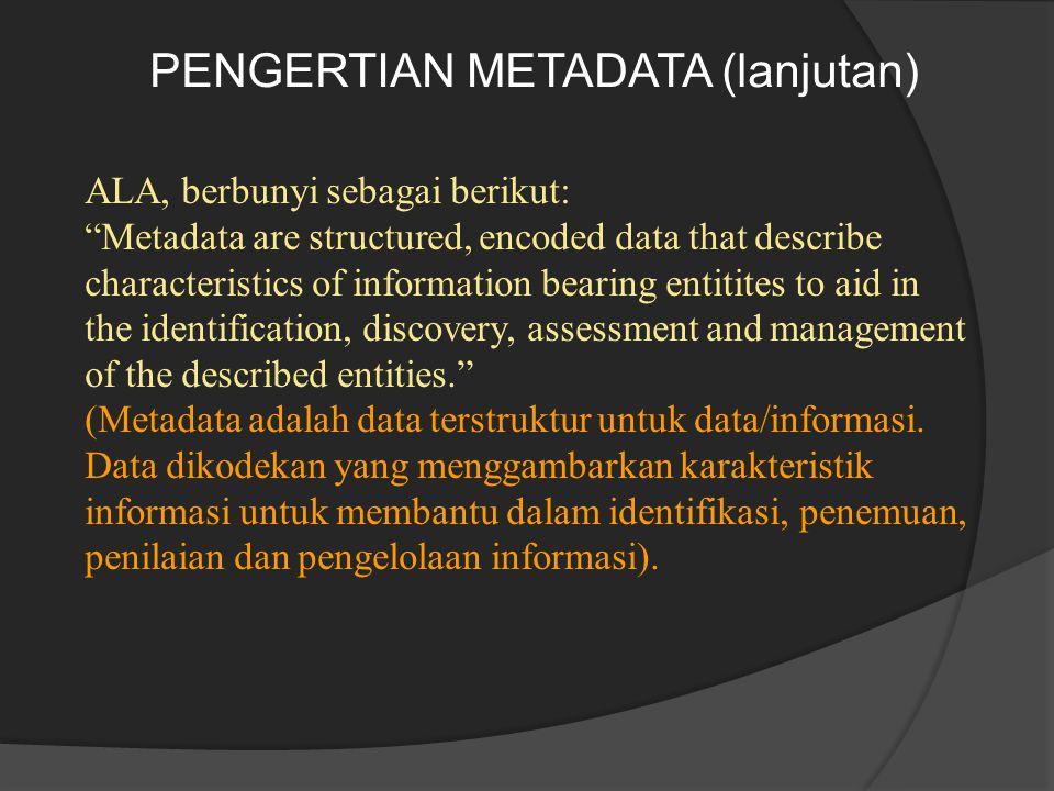 SKEMA METADATA 1.Semantik (semantics), yaitu definisi makna unsur-unsur dalam metadata: 1)tiap unsur diberi nama dan definisi, 2)bisa disertai keterangan status unsur tersebut: apakah wajib (mandatory), pilihan (optional), atau wajib pada kondisi tertentu (mandatory if applicable).