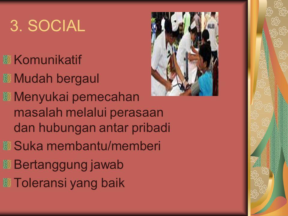 3. SOCIAL Komunikatif Mudah bergaul Menyukai pemecahan masalah melalui perasaan dan hubungan antar pribadi Suka membantu/memberi Bertanggung jawab Tol