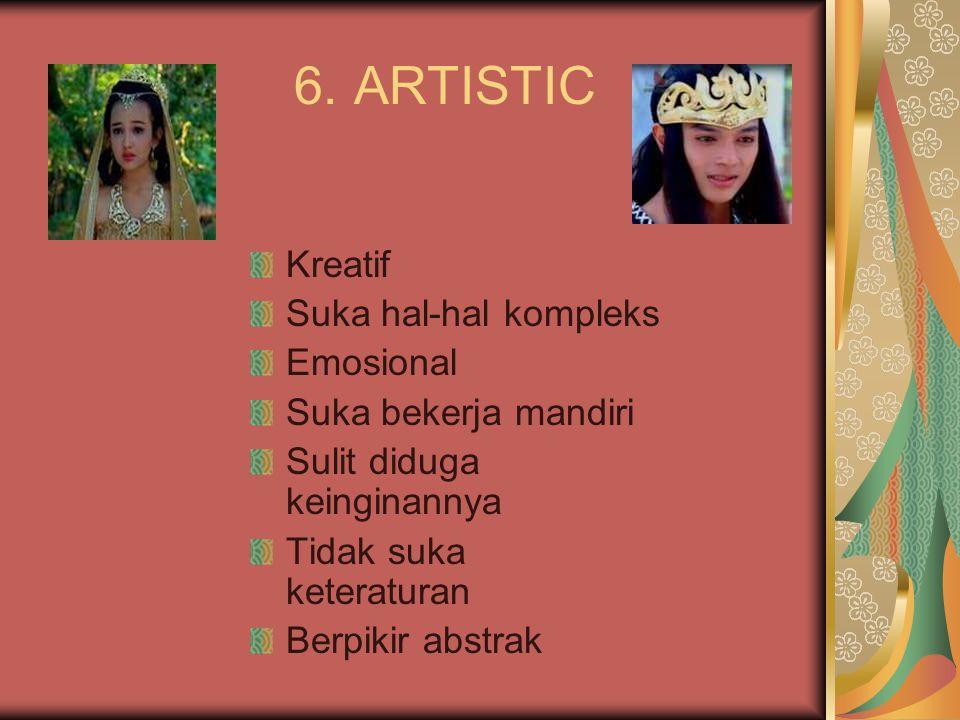 6. ARTISTIC Kreatif Suka hal-hal kompleks Emosional Suka bekerja mandiri Sulit diduga keinginannya Tidak suka keteraturan Berpikir abstrak