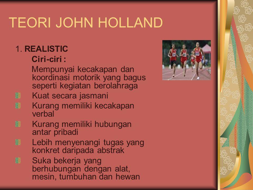 TEORI JOHN HOLLAND 1. REALISTIC Ciri-ciri : Mempunyai kecakapan dan koordinasi motorik yang bagus seperti kegiatan berolahraga Kuat secara jasmani Kur