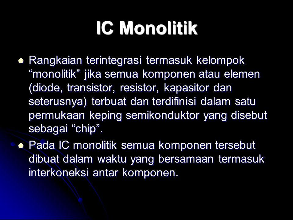 """IC Monolitik Rangkaian terintegrasi termasuk kelompok """"monolitik"""" jika semua komponen atau elemen (diode, transistor, resistor, kapasitor dan seterusn"""