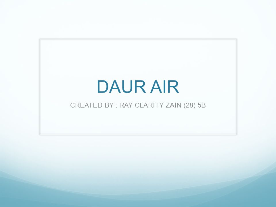 DAUR AIR CREATED BY : RAY CLARITY ZAIN (28) 5B