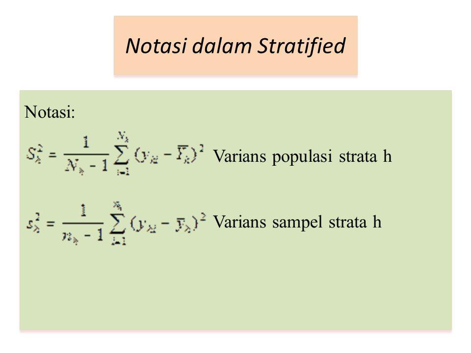 Notasi dalam Stratified Notasi: Varians populasi strata h Varians sampel strata h Notasi: Varians populasi strata h Varians sampel strata h