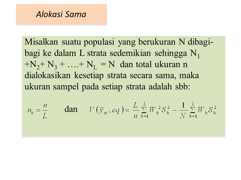 Misalkan suatu populasi yang berukuran N dibagi- bagi ke dalam L strata sedemikian sehingga N 1 +N 2 + N 3 + ….+ N L = N dan total ukuran n dialokasik
