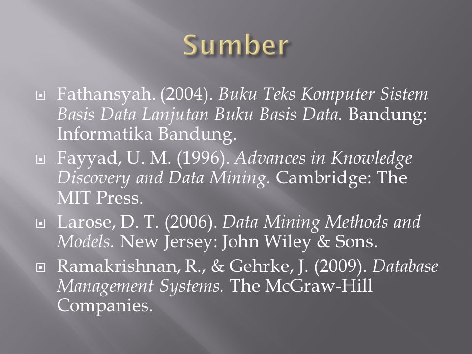  Fathansyah.(2004). Buku Teks Komputer Sistem Basis Data Lanjutan Buku Basis Data.