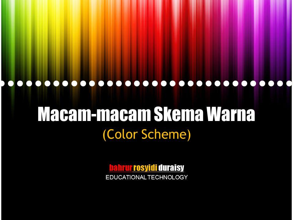 Macam-macam Skema Warna (Color Scheme) bahrur rosyidi duraisy EDUCATIONAL TECHNOLOGY