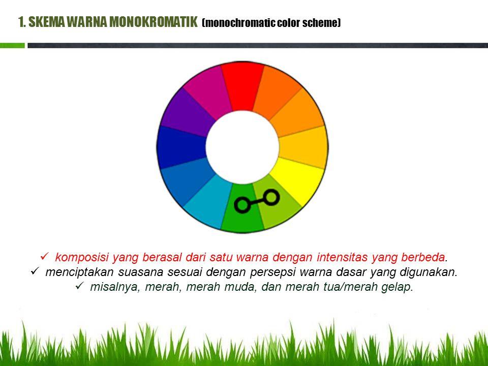 1. SKEMA WARNA MONOKROMATIK (monochromatic color scheme) komposisi yang berasal dari satu warna dengan intensitas yang berbeda. menciptakan suasana se