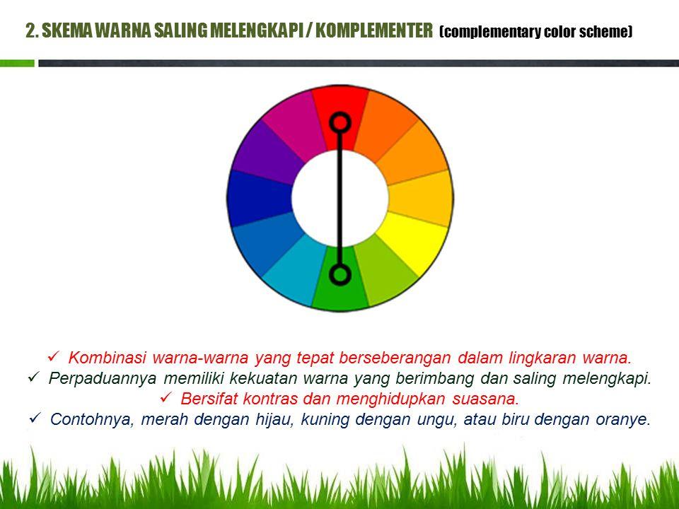 2. SKEMA WARNA SALING MELENGKAPI / KOMPLEMENTER (complementary color scheme) Kombinasi warna-warna yang tepat berseberangan dalam lingkaran warna. Per