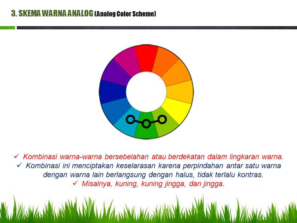 3. SKEMA WARNA ANALOG (Analog Color Scheme) Kombinasi warna-warna bersebelahan atau berdekatan dalam lingkaran warna. Kombinasi ini menciptakan kesela
