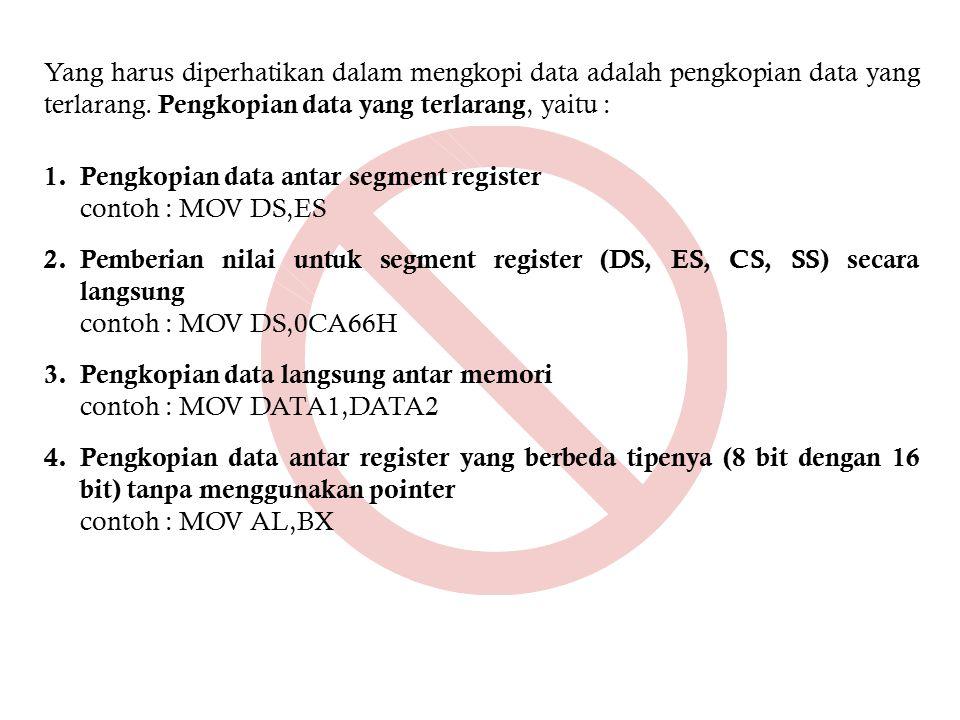 Yang harus diperhatikan dalam mengkopi data adalah pengkopian data yang terlarang. Pengkopian data yang terlarang, yaitu : 1.Pengkopian data antar seg
