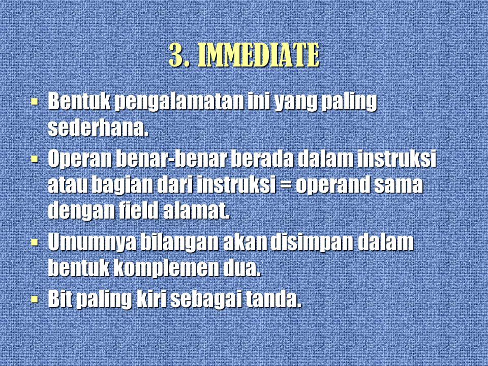 3.IMMEDIATE  Bentuk pengalamatan ini yang paling sederhana.