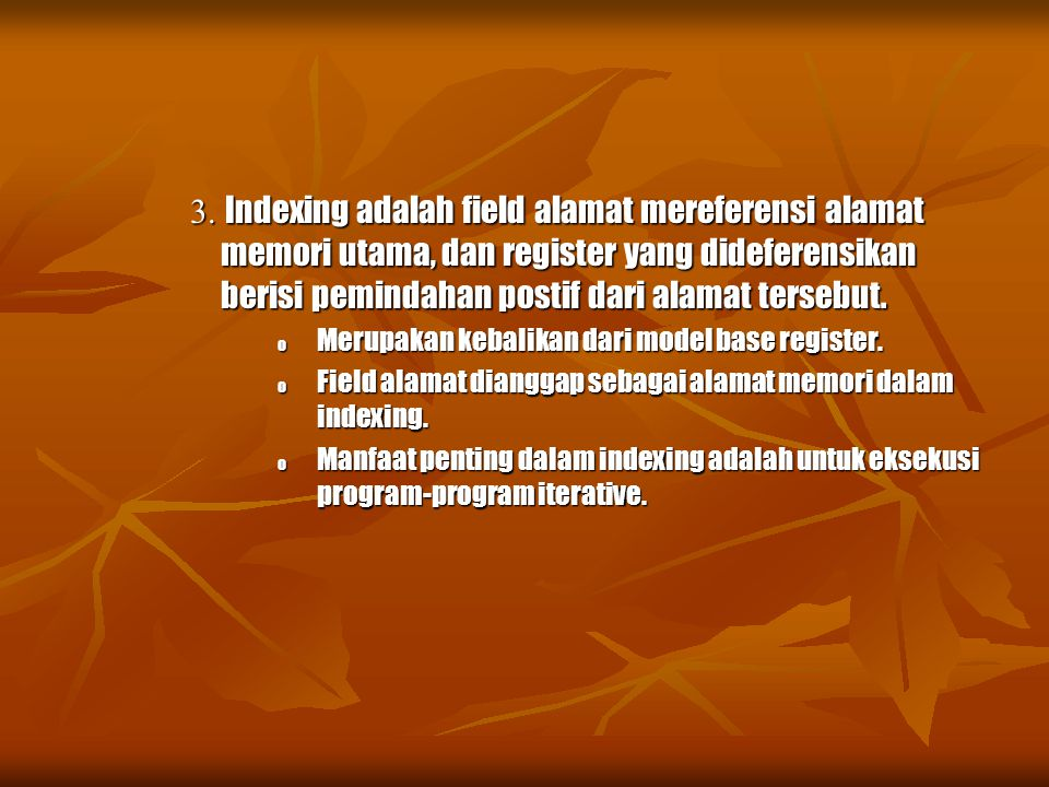 3. Indexing adalah field alamat mereferensi alamat memori utama, dan register yang dideferensikan berisi pemindahan postif dari alamat tersebut. o Mer