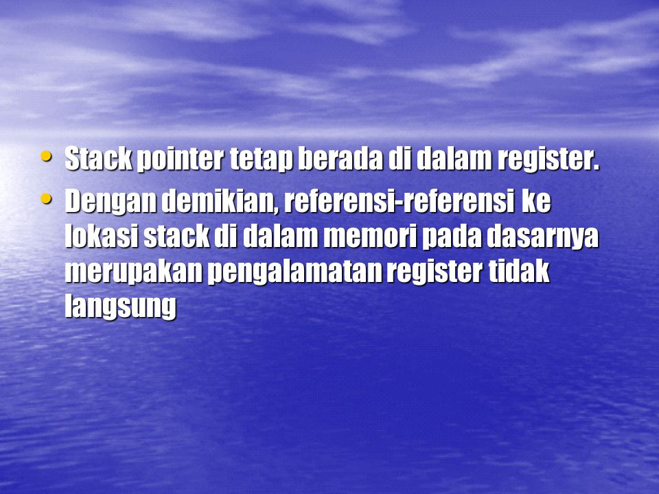 Stack pointer tetap berada di dalam register. Stack pointer tetap berada di dalam register. Dengan demikian, referensi-referensi ke lokasi stack di da