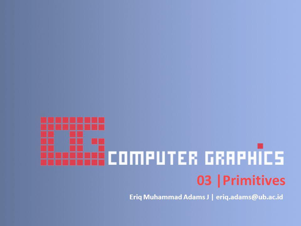 03 |Primitives Eriq Muhammad Adams J | eriq.adams@ub.ac.id