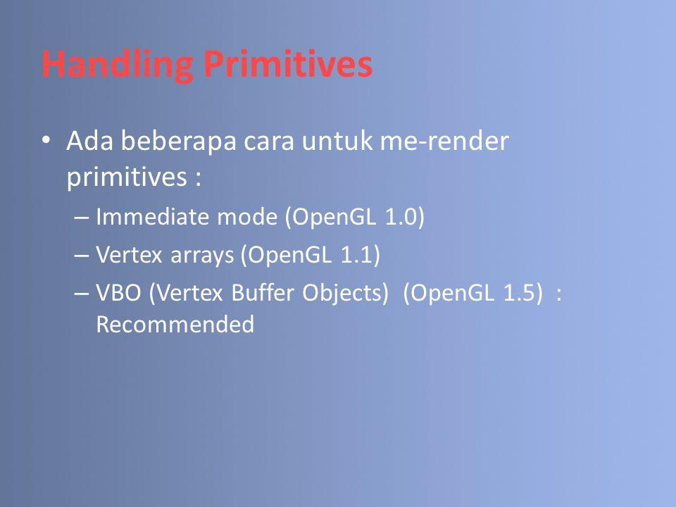 Vertex Arrays (cont.) b.Menyimpan warna primer vertex : void glColorPointer(GLint size, GLenum type, GLsizei stride, const GLvoid *array); – size : 3 (r,g,b), 4(r,g,b,a) – type : GL_BYTE, GL_UNSIGNED_BYTE, GL_SHORT, GL_UNSIGNED_SHORT, GL_INT, GL_UNSIGNED_INT, GL_FLOAT, GL_DOUBLE.