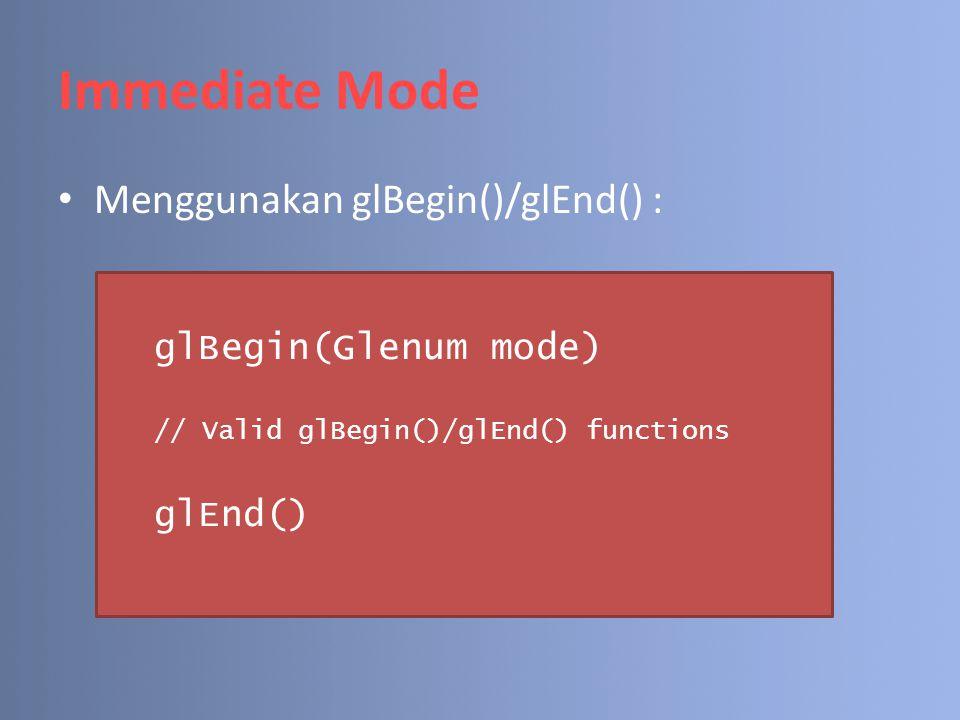 Vertex Arrays (cont.) c.Menyimpan koordinat normal (vektor arah tegak lurus dengan permukaan geometri, digunakan dalam kalkulasi pencahayaan): void glNormalPointer(GLenum type, GLsizei stride, const GLvoid *array); – type : GL_BYTE,GL_SHORT,GL_INT,GL_FLOAT, GL_DOUBLE.