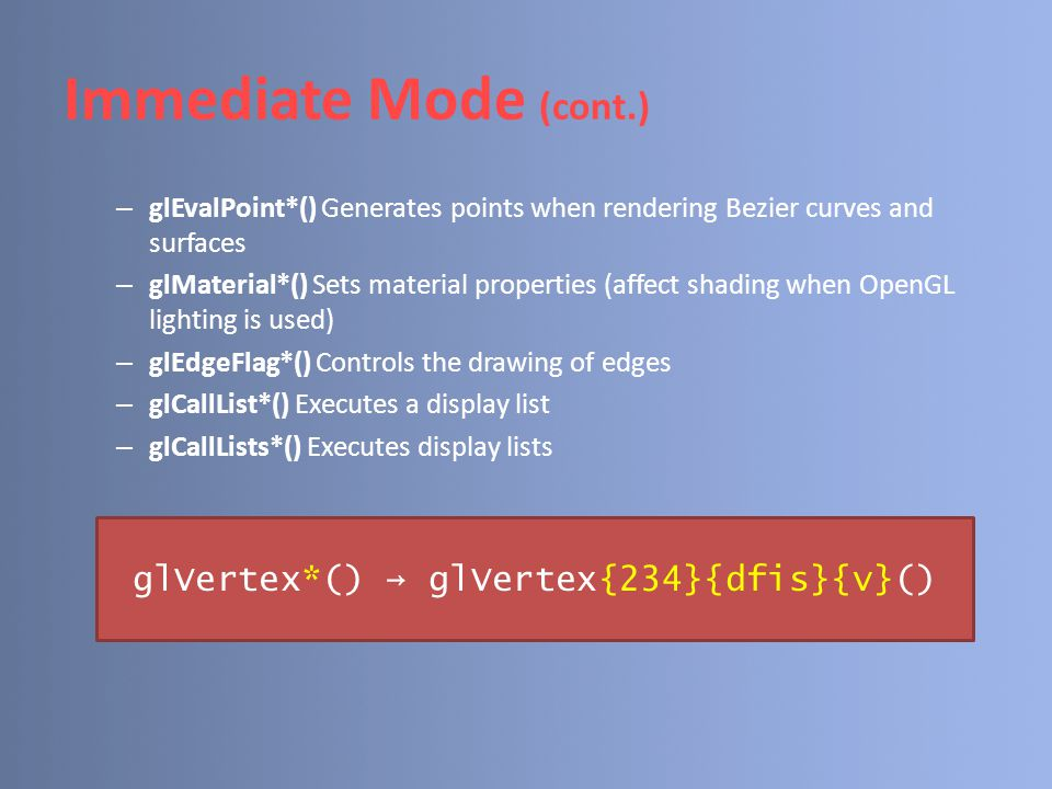 Vertex Arrays (cont.) f.Menyimpan koordinat tekstur : void glTexCoordPointer(GLint size, GLenum type, GLsizei stride, const Glvoid *array); – size : jumlah koordinat per vertex (1,2,3,4) – type : GL_SHORT,GL_INT, GL_FLOAT, GL_DOUBLE.