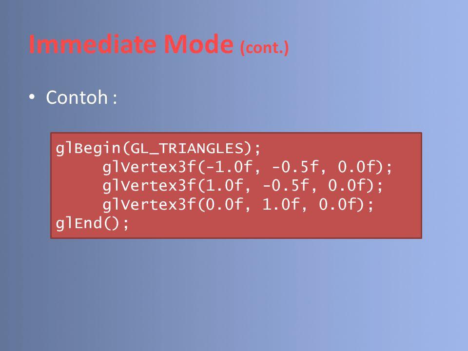 Vertex Arrays (cont.) g.Menyimpan warna sekunder : void glSecondaryColorPointer(GLint size, GLenum type, GLsizei stride, const GLvoid * array); – size : 3 (r,g,b) – type : GL_BYTE, GL_UNSIGNED_BYTE, GL_SHORT, GL_UNSIGNED_SHORT, GL_INT, GL_UNSIGNED_INT, GL_FLOAT, GL_DOUBLE.