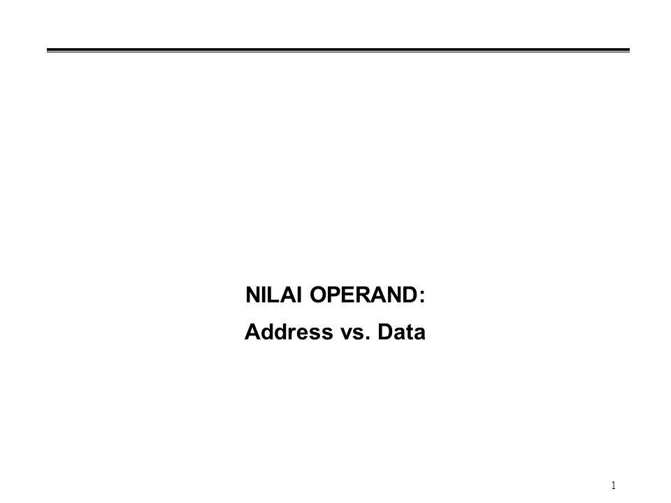 1 NILAI OPERAND: Address vs. Data