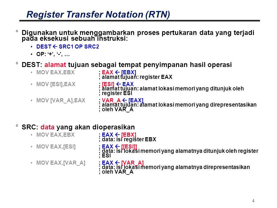 4 Register Transfer Notation (RTN) °Digunakan untuk menggambarkan proses pertukaran data yang terjadi pada eksekusi sebuah instruksi: DEST  SRC1 OP S