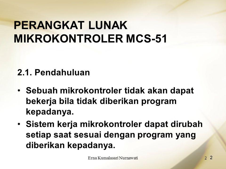 Erna Kumalasari Nurnawati2 2 PERANGKAT LUNAK MIKROKONTROLER MCS-51 2.1. Pendahuluan Sebuah mikrokontroler tidak akan dapat bekerja bila tidak diberika