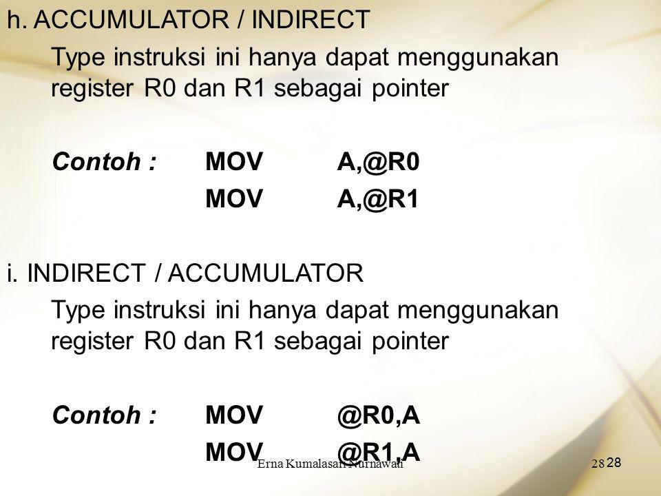 Erna Kumalasari Nurnawati28 h. ACCUMULATOR / INDIRECT Type instruksi ini hanya dapat menggunakan register R0 dan R1 sebagai pointer Contoh :MOVA,@R0 M