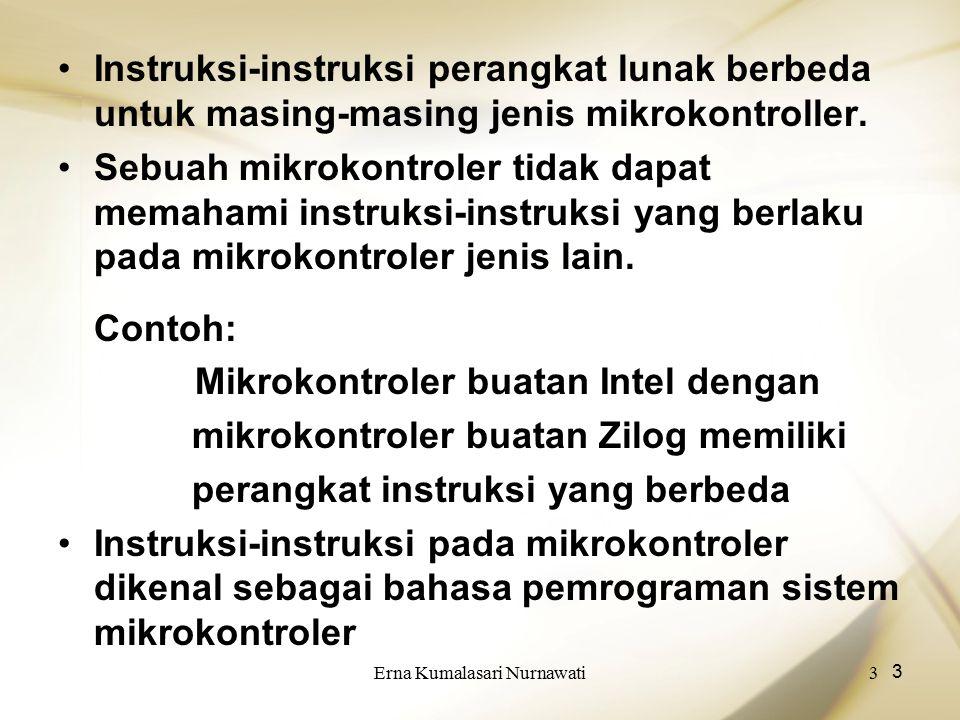 Erna Kumalasari Nurnawati3 3 Instruksi-instruksi perangkat lunak berbeda untuk masing-masing jenis mikrokontroller. Sebuah mikrokontroler tidak dapat