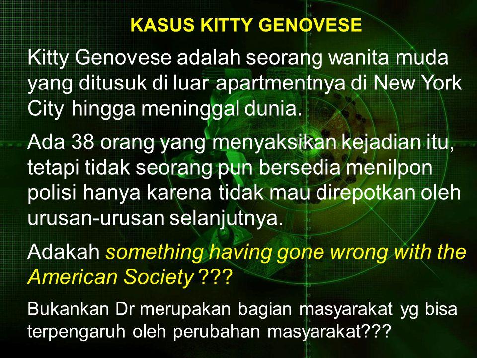 KASUS KITTY GENOVESE Kitty Genovese adalah seorang wanita muda yang ditusuk di luar apartmentnya di New York City hingga meninggal dunia.
