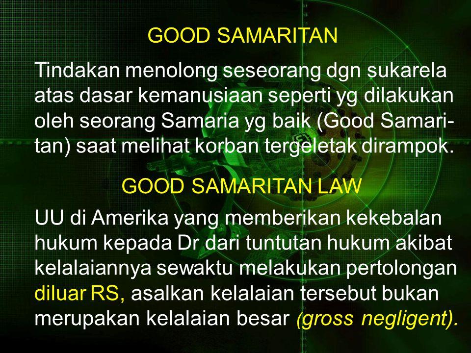 GOOD SAMARITAN Tindakan menolong seseorang dgn sukarela atas dasar kemanusiaan seperti yg dilakukan oleh seorang Samaria yg baik (Good Samari- tan) saat melihat korban tergeletak dirampok.