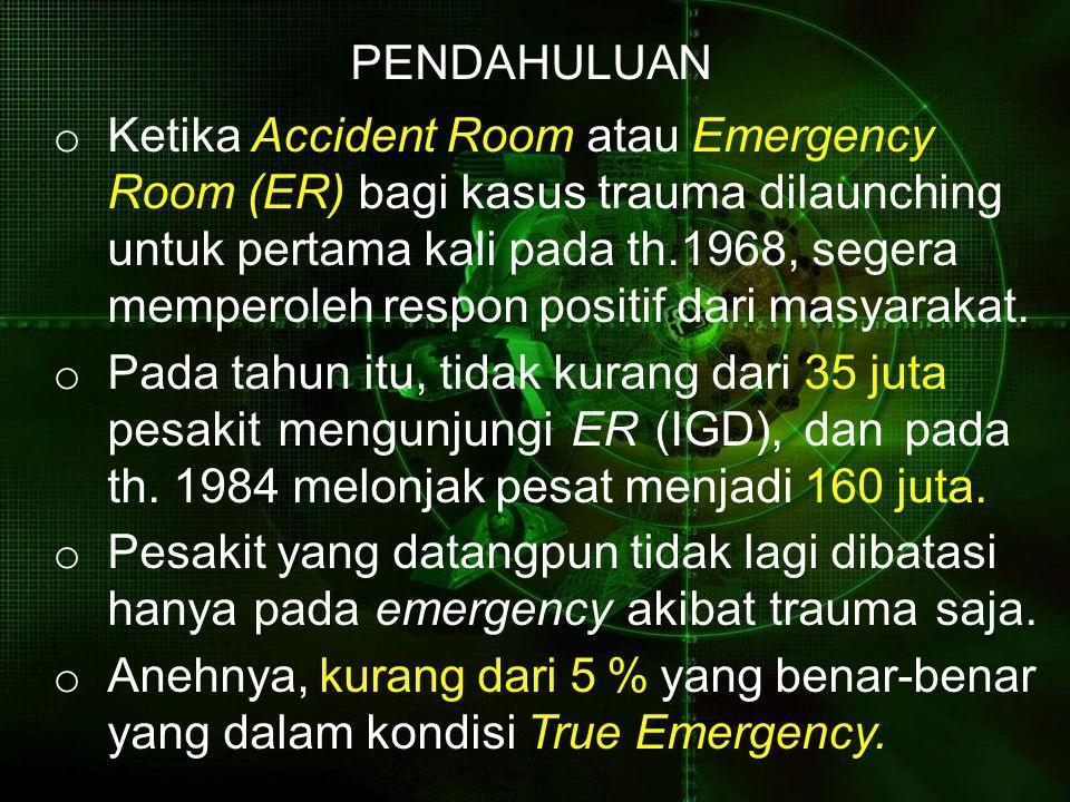 PENDAHULUAN o Ketika Accident Room atau Emergency Room (ER) bagi kasus trauma dilaunching untuk pertama kali pada th.1968, segera memperoleh respon positif dari masyarakat.