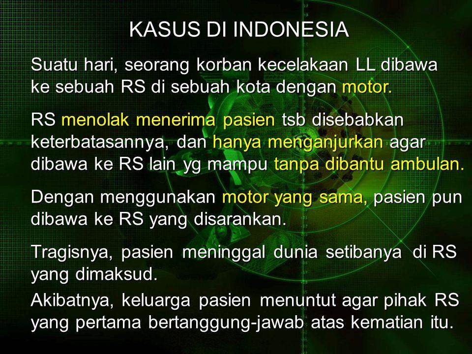 KASUS DI INDONESIA KASUS DI INDONESIA Suatu hari, seorang korban kecelakaan LL dibawa ke sebuah RS di sebuah kota dengan motor.