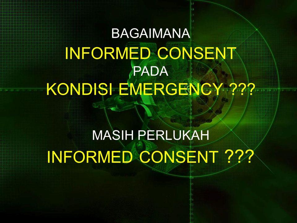 BAGAIMANA INFORMED CONSENT PADA KONDISI EMERGENCY ??? MASIH PERLUKAH INFORMED CONSENT ???
