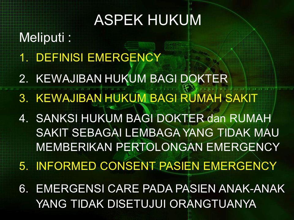ASPEK HUKUM Meliputi : 1.DEFINISI EMERGENCY 2.KEWAJIBAN HUKUM BAGI DOKTER 3.KEWAJIBAN HUKUM BAGI RUMAH SAKIT 4.
