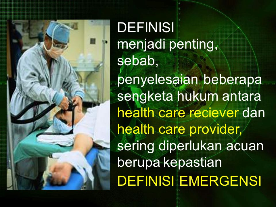 TERMINOLOGY (DIANGGAP) EMERGENCY: any condition that ------ in the opinion of the patient, his family, or whoever assumes the responsibility of bringing the patient to the hospital ------ requires immediate medical attention.