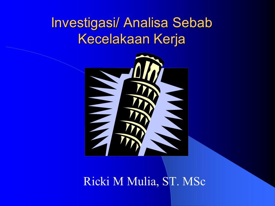 Investigasi/ Analisa Sebab Kecelakaan Kerja Ricki M Mulia, ST. MSc