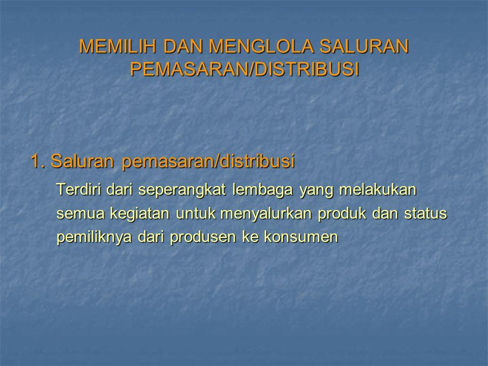 MEMILIH DAN MENGLOLA SALURAN PEMASARAN/DISTRIBUSI 1.