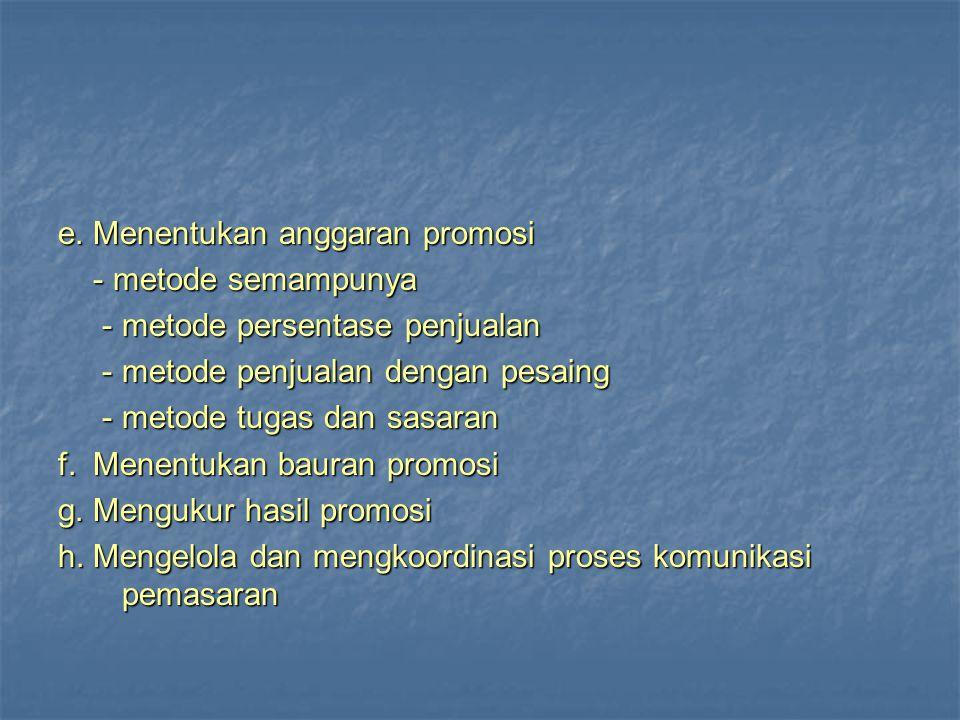 e. Menentukan anggaran promosi - metode semampunya - metode semampunya - metode persentase penjualan - metode persentase penjualan - metode penjualan