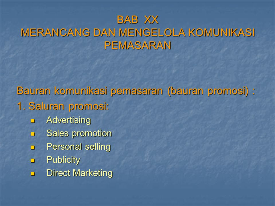 BAB XX MERANCANG DAN MENGELOLA KOMUNIKASI PEMASARAN Bauran komunikasi pemasaran (bauran promosi) : 1. Saluran promosi: Advertising Advertising Sales p