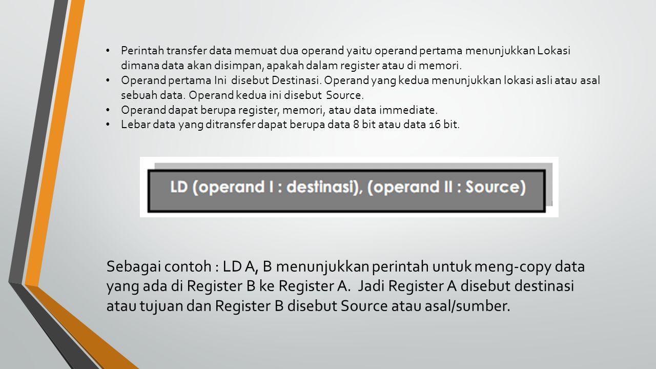 Perintah transfer data memuat dua operand yaitu operand pertama menunjukkan Lokasi dimana data akan disimpan, apakah dalam register atau di memori.