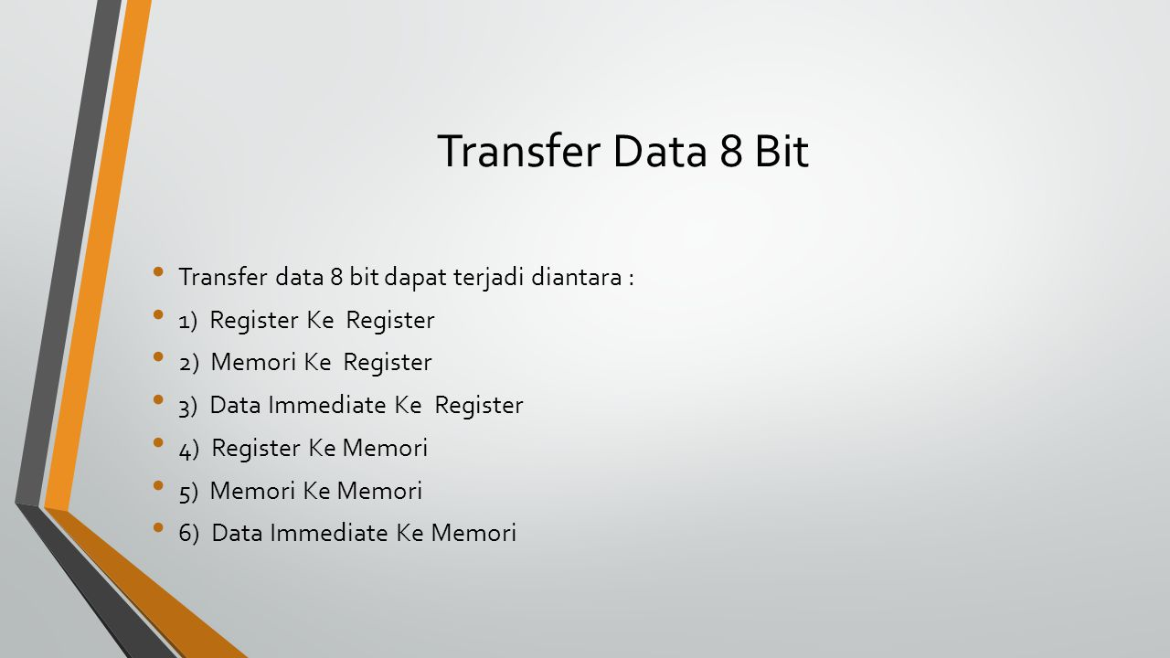 Transfer Data 8 Bit Transfer data 8 bit dapat terjadi diantara : 1) Register Ke Register 2) Memori Ke Register 3) Data Immediate Ke Register 4) Regist